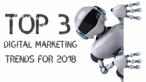 Read more about the article TOP 3 DIGITAL MARKETING TRENDS FOR 2018