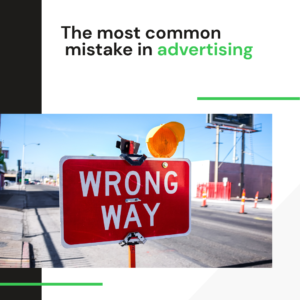 The most common mistake in advertising: