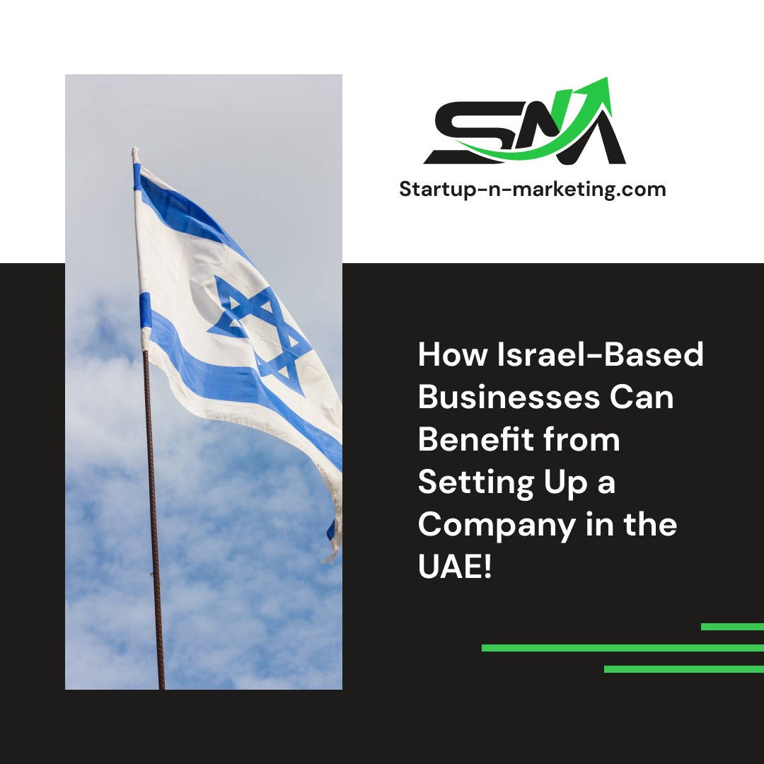 How Israel-Based Businesses Can Benefit from Setting Up a Company in the UAE Startup N Marketing